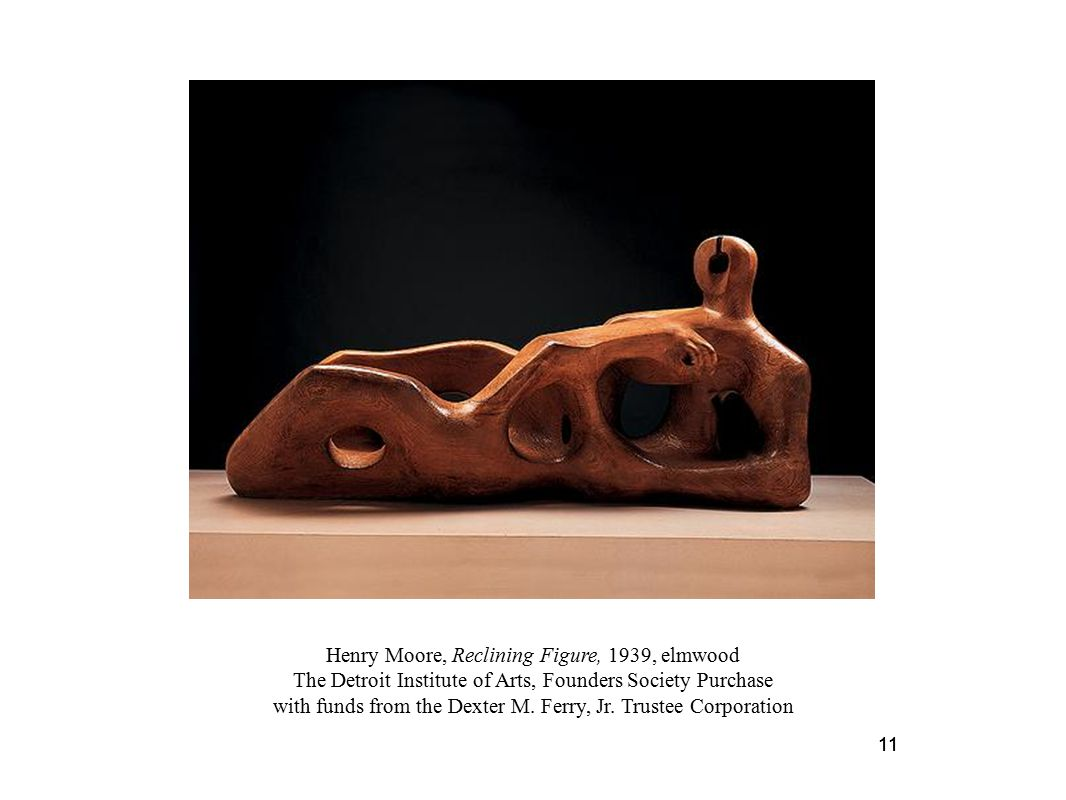 11 Henry Moore, Reclining Figure, 1939, elmwood The Detroit Institute of Arts, Founders Society Purchase with funds from the Dexter M. Ferry, Jr. Trus
