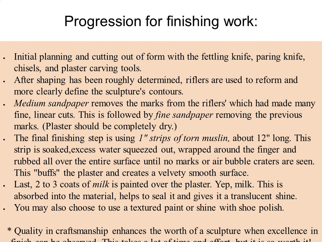 Progression for finishing work:  Initial planning and cutting out of form with the fettling knife, paring knife, chisels, and plaster carving tools.
