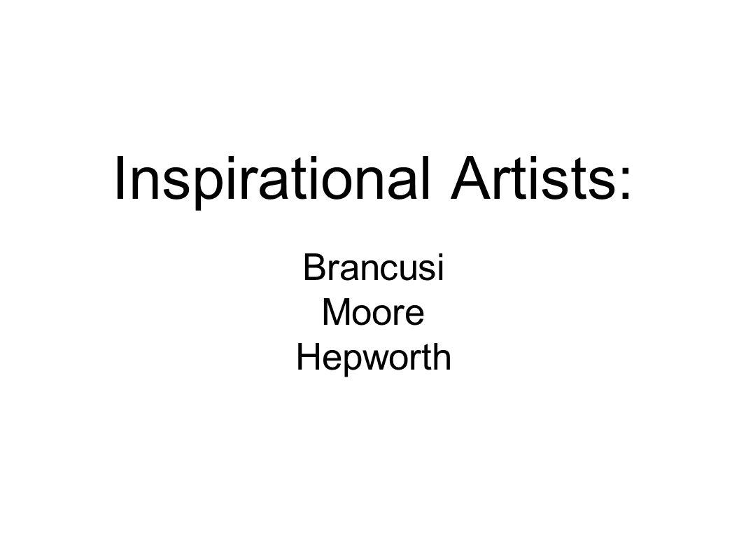 Inspirational Artists: Brancusi Moore Hepworth