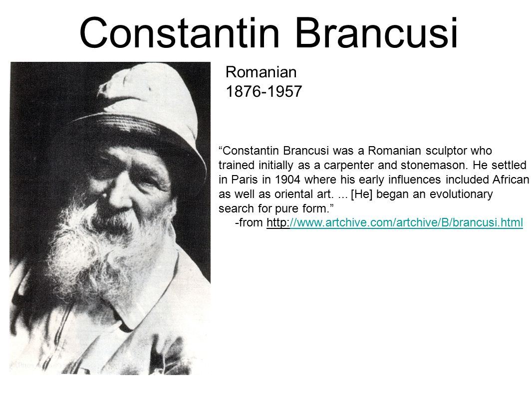 """Romanian 1876-1957 Constantin Brancusi """"Constantin Brancusi was a Romanian sculptor who trained initially as a carpenter and stonemason. He settled in"""
