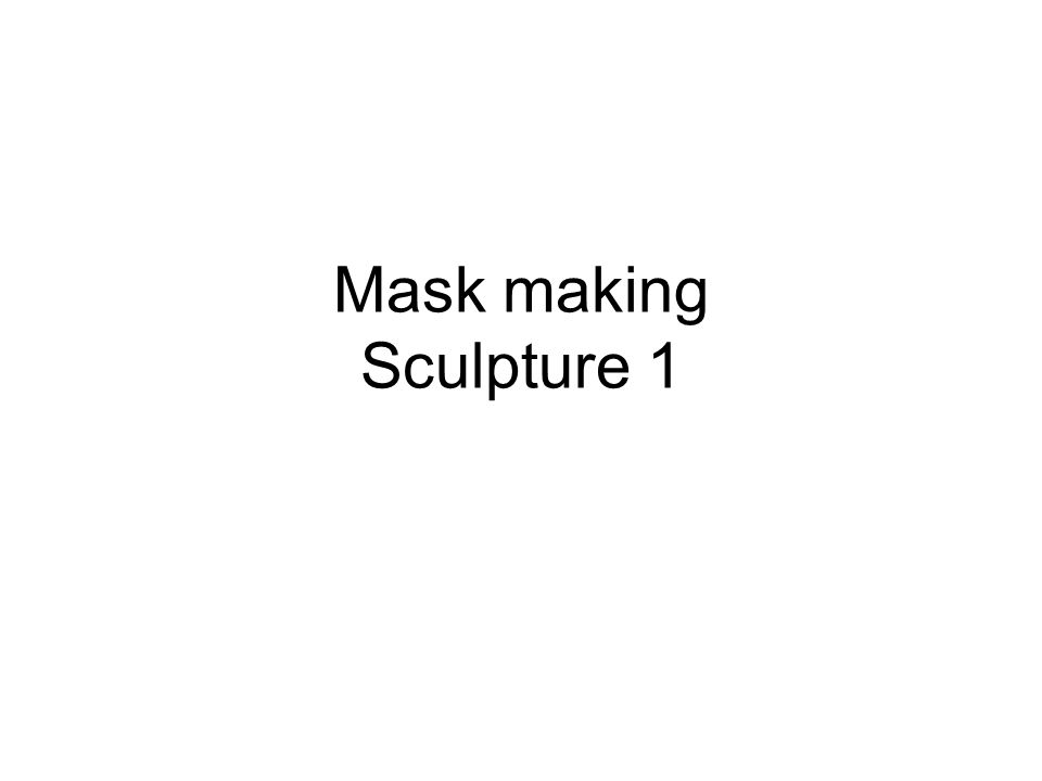 Mask making Sculpture 1