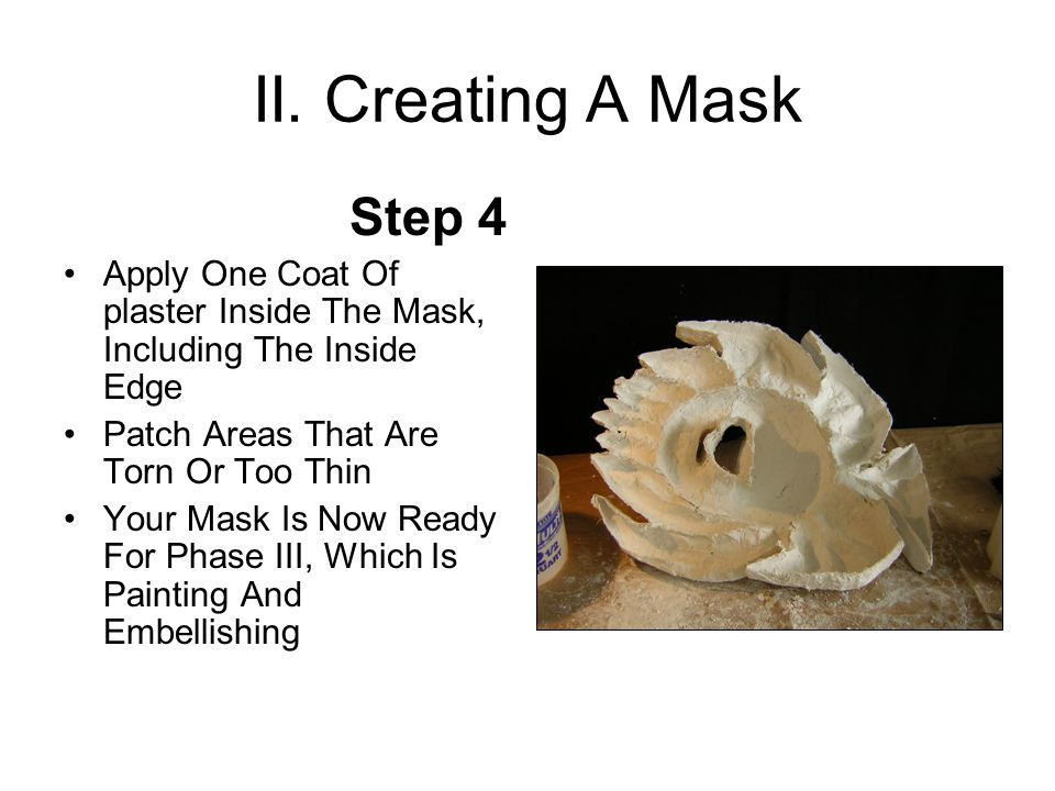 II. Creating A Mask Step 4 Apply One Coat Of plaster Inside The Mask, Including The Inside Edge Patch Areas That Are Torn Or Too Thin Your Mask Is Now