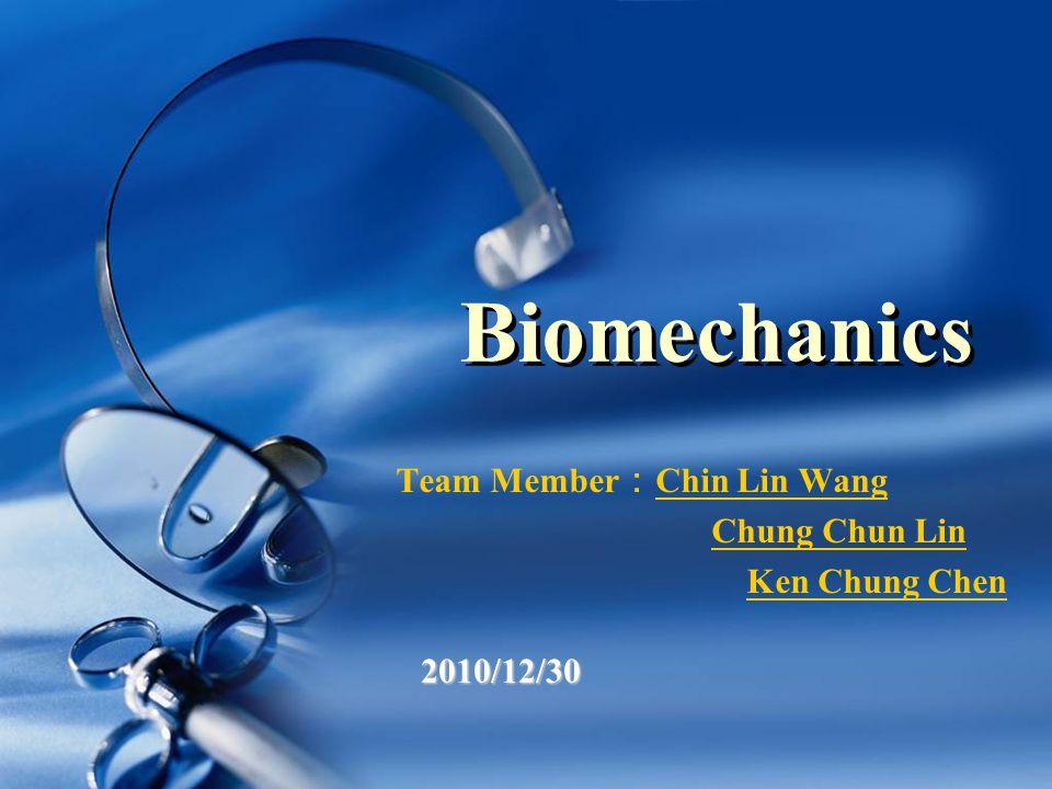 Biomechanics Team Member : Chin Lin Wang Chung Chun Lin Ken Chung Chen 2010/12/30