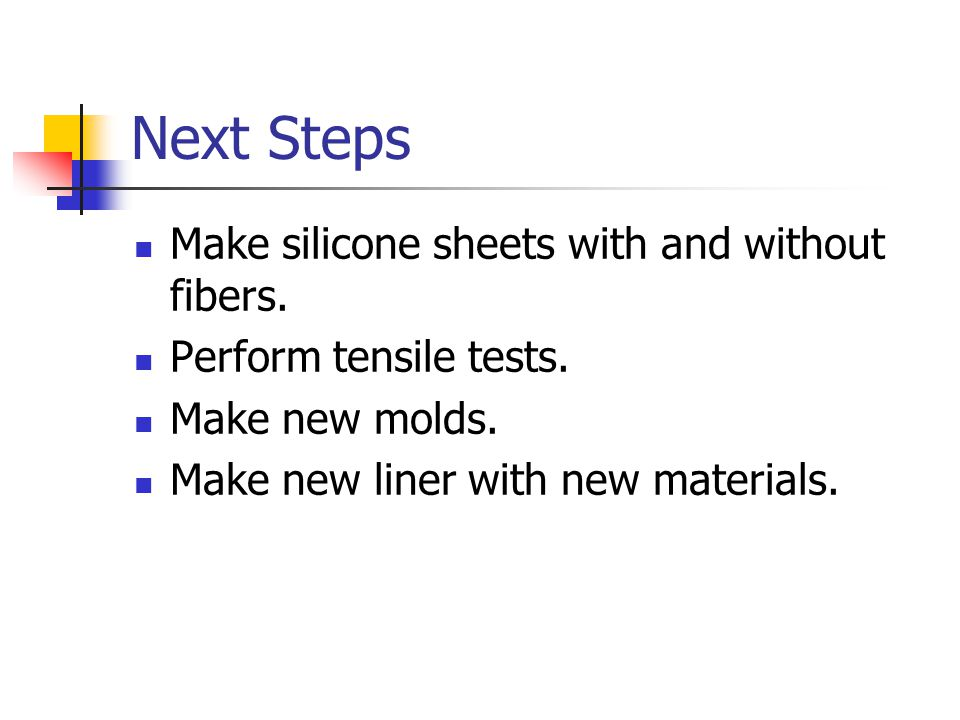 Next Steps Make silicone sheets with and without fibers.