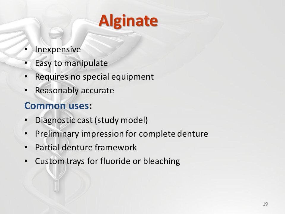 Alginate Inexpensive Easy to manipulate Requires no special equipment Reasonably accurate Common uses: Diagnostic cast (study model) Preliminary impression for complete denture Partial denture framework Custom trays for fluoride or bleaching 19