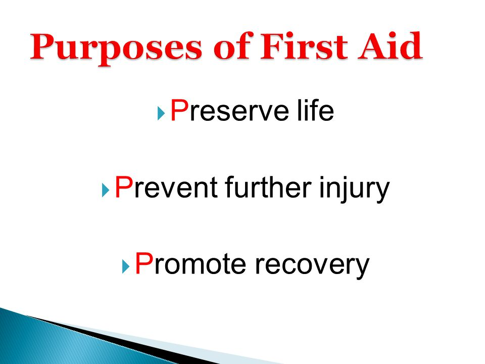 Preserve life  Prevent further injury  Promote recovery