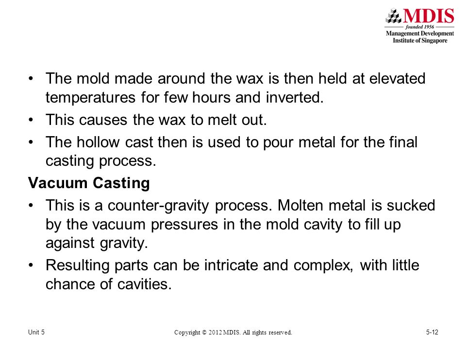 The mold made around the wax is then held at elevated temperatures for few hours and inverted.