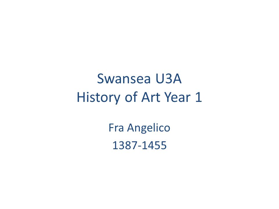 Swansea U3A History of Art Year 1 Fra Angelico 1387-1455