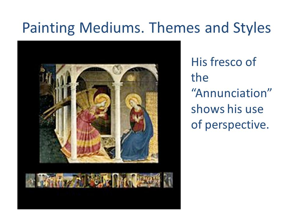 Painting Mediums. Themes and Styles His fresco of the Annunciation shows his use of perspective.