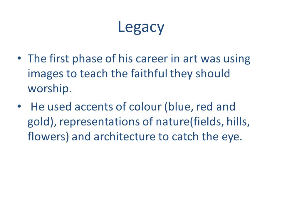 Legacy The first phase of his career in art was using images to teach the faithful they should worship.