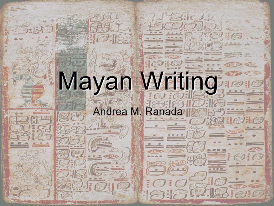 Mayan Writing Andrea Ranada Mayan Writing Andrea M. Ranada