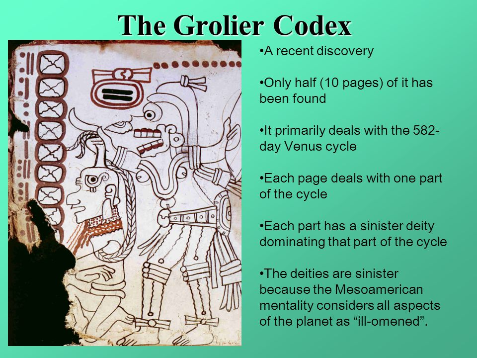 The Grolier Codex A recent discovery Only half (10 pages) of it has been found It primarily deals with the 582- day Venus cycle Each page deals with o