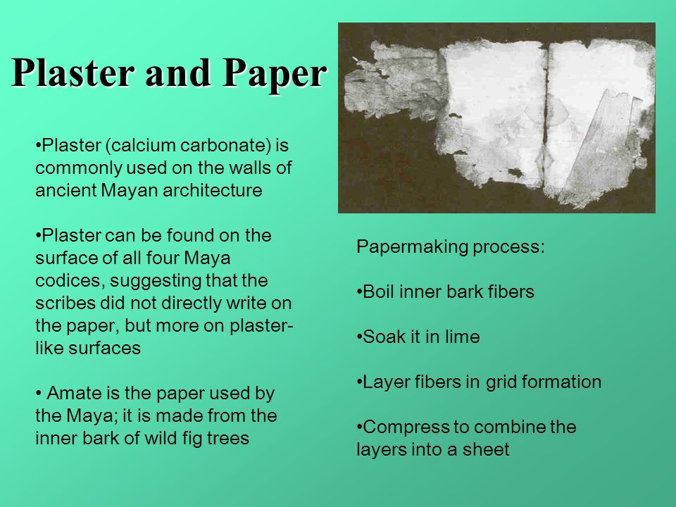 Plaster and Paper Plaster (calcium carbonate) is commonly used on the walls of ancient Mayan architecture Plaster can be found on the surface of all f