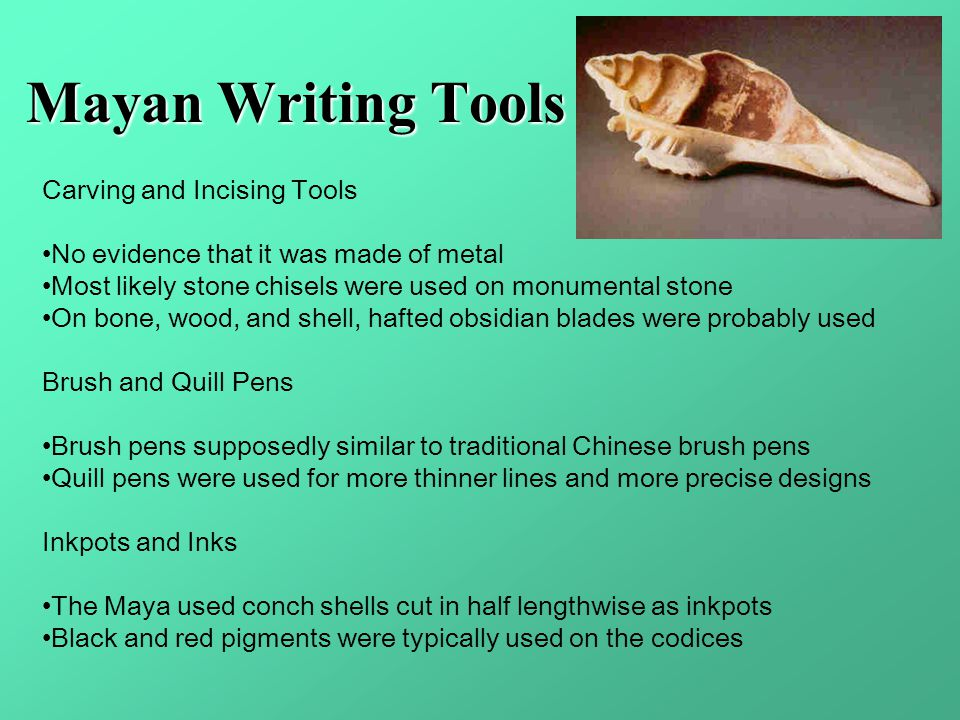 Mayan Writing Tools Carving and Incising Tools No evidence that it was made of metal Most likely stone chisels were used on monumental stone On bone,