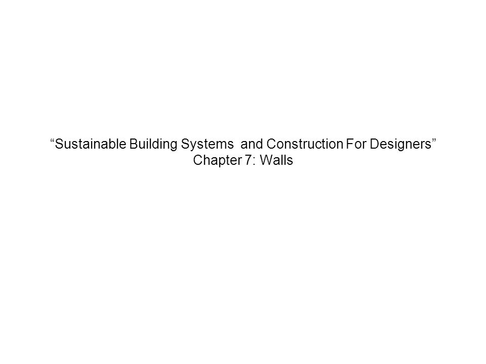 Sustainable Building Systems and Construction For Designers Chapter 7: Walls