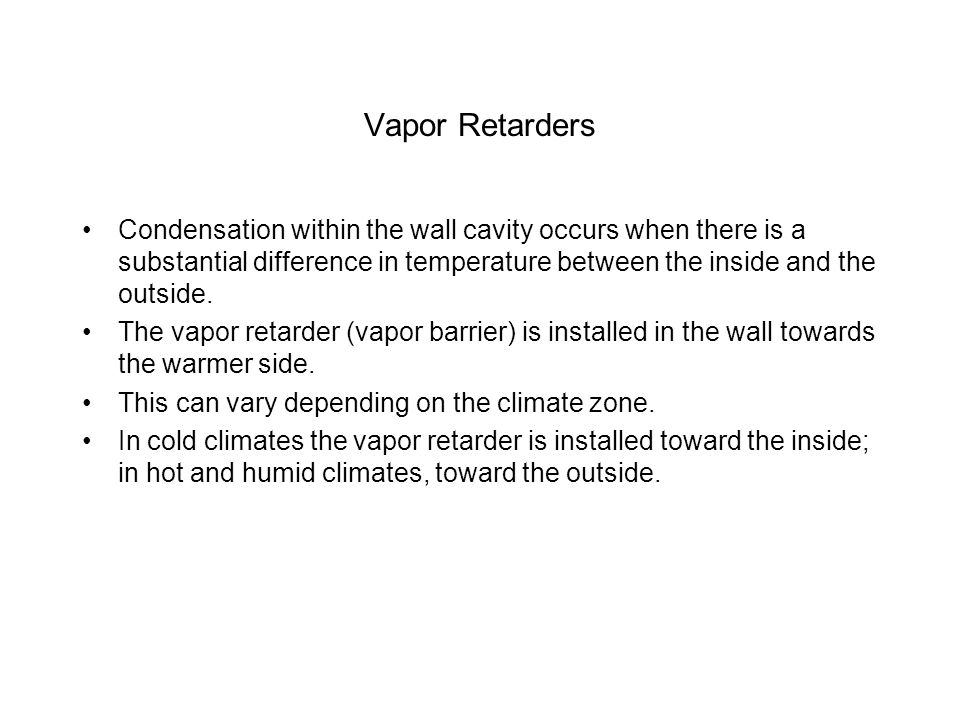 Vapor Retarders Condensation within the wall cavity occurs when there is a substantial difference in temperature between the inside and the outside. T