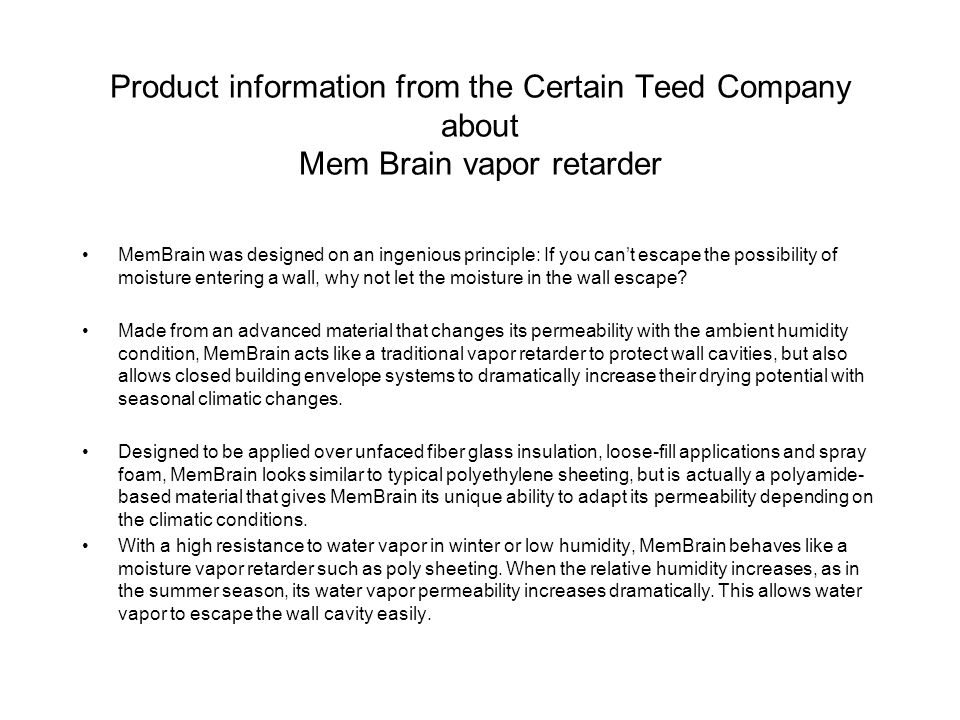 Product information from the Certain Teed Company about Mem Brain vapor retarder MemBrain was designed on an ingenious principle: If you can't escape