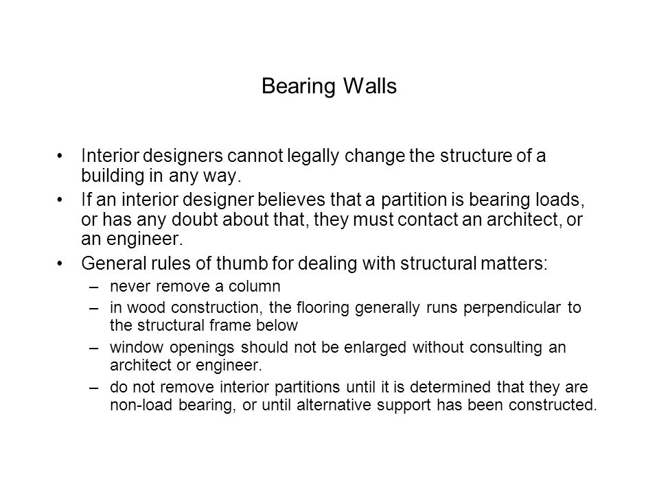 Bearing Walls Interior designers cannot legally change the structure of a building in any way. If an interior designer believes that a partition is be
