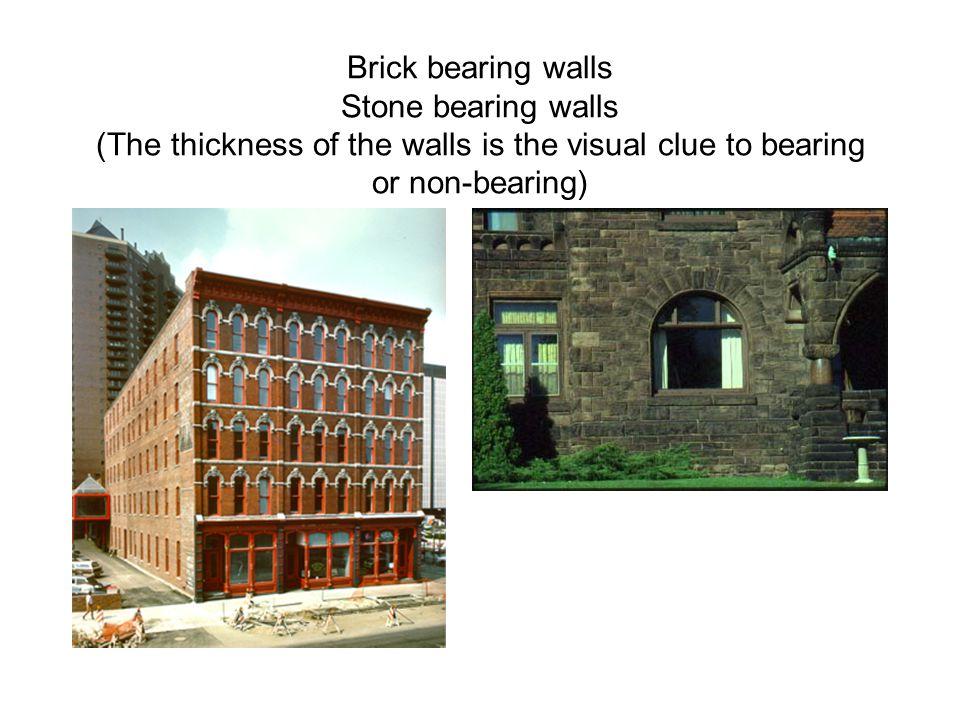 Brick bearing walls Stone bearing walls (The thickness of the walls is the visual clue to bearing or non-bearing)