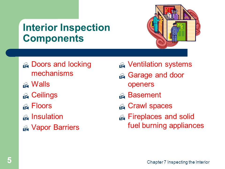 Chapter 7 Inspecting the Interior 5 Interior Inspection Components  Doors and locking mechanisms  Walls  Ceilings  Floors  Insulation  Vapor Bar