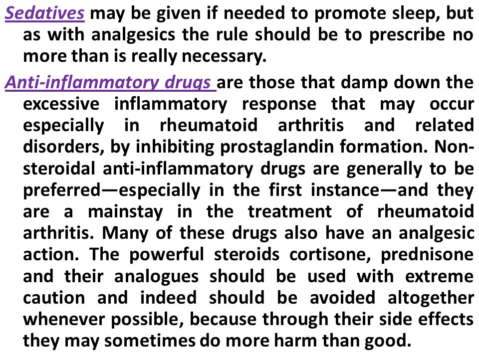 Sedatives may be given if needed to promote sleep, but as with analgesics the rule should be to prescribe no more than is really necessary.