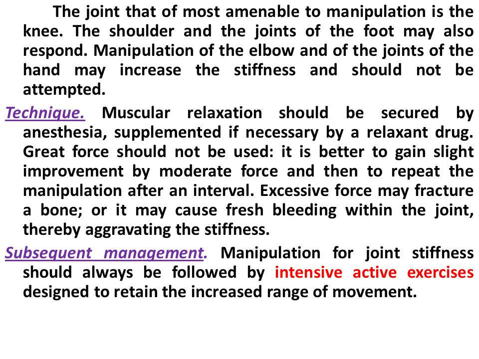 The joint that of most amenable to manipulation is the knee.