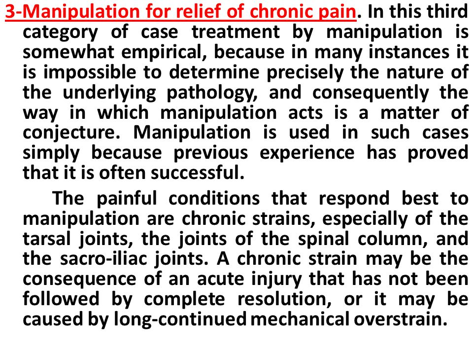 3-Manipulation for relief of chronic pain.
