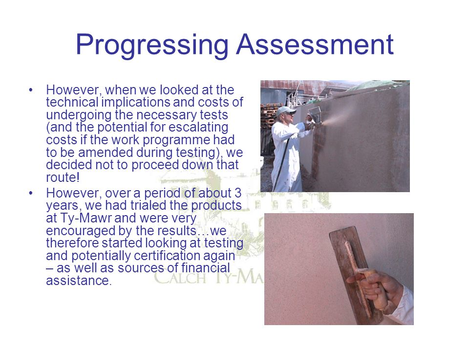 Progressing Assessment However, when we looked at the technical implications and costs of undergoing the necessary tests (and the potential for escala