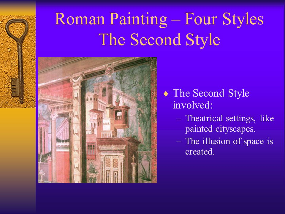 Roman Painting – Four Styles The Second Style  The Second Style involved: –Theatrical settings, like painted cityscapes.