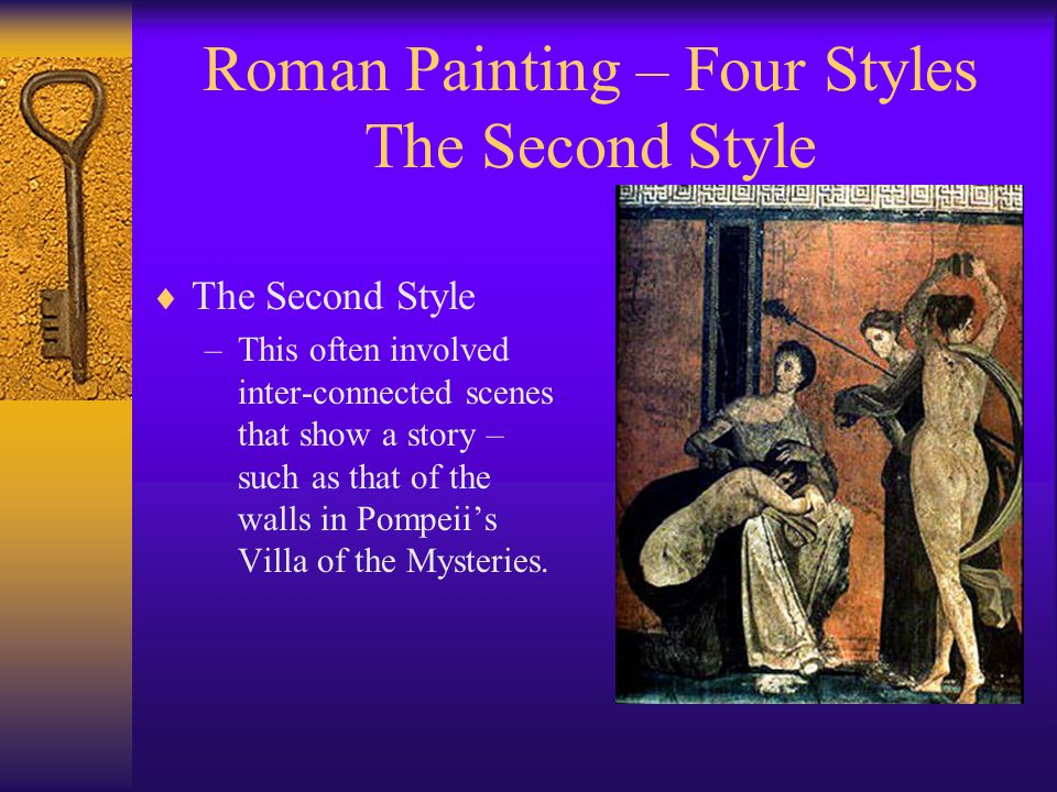 Roman Painting – Four Styles The Second Style  The Second Style –This often involved inter-connected scenes that show a story – such as that of the walls in Pompeii's Villa of the Mysteries.