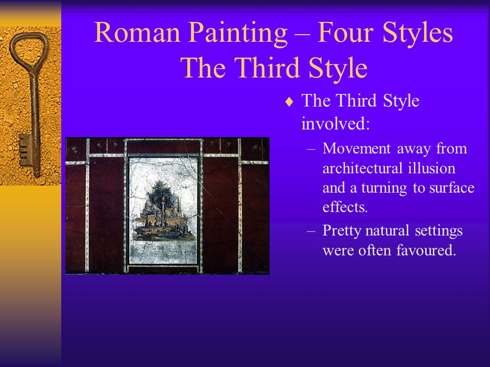 Roman Painting – Four Styles The Third Style  The Third Style involved: –Movement away from architectural illusion and a turning to surface effects.