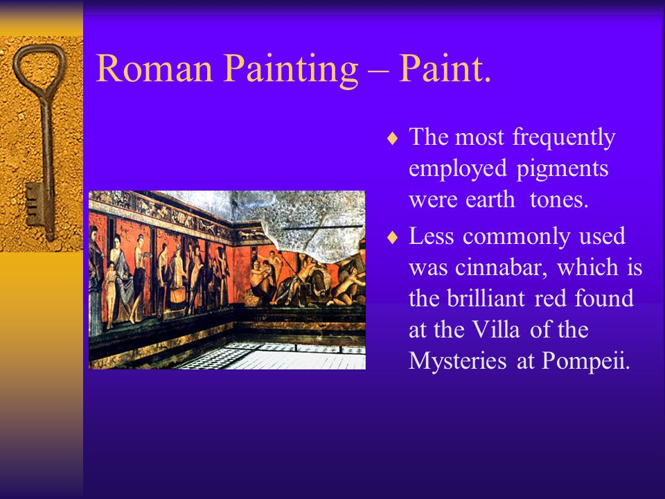 Roman Painting – Paint.  The most frequently employed pigments were earth tones.