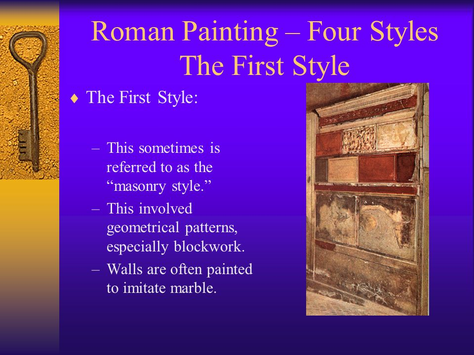 Roman Painting – Four Styles The First Style  The First Style: –This sometimes is referred to as the masonry style. –This involved geometrical patterns, especially blockwork.