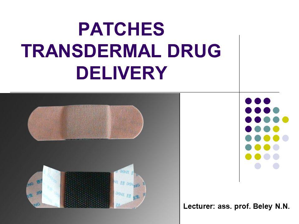PATCHES TRANSDERMAL DRUG DELIVERY Lecturer: ass. prof. Beley N.N.