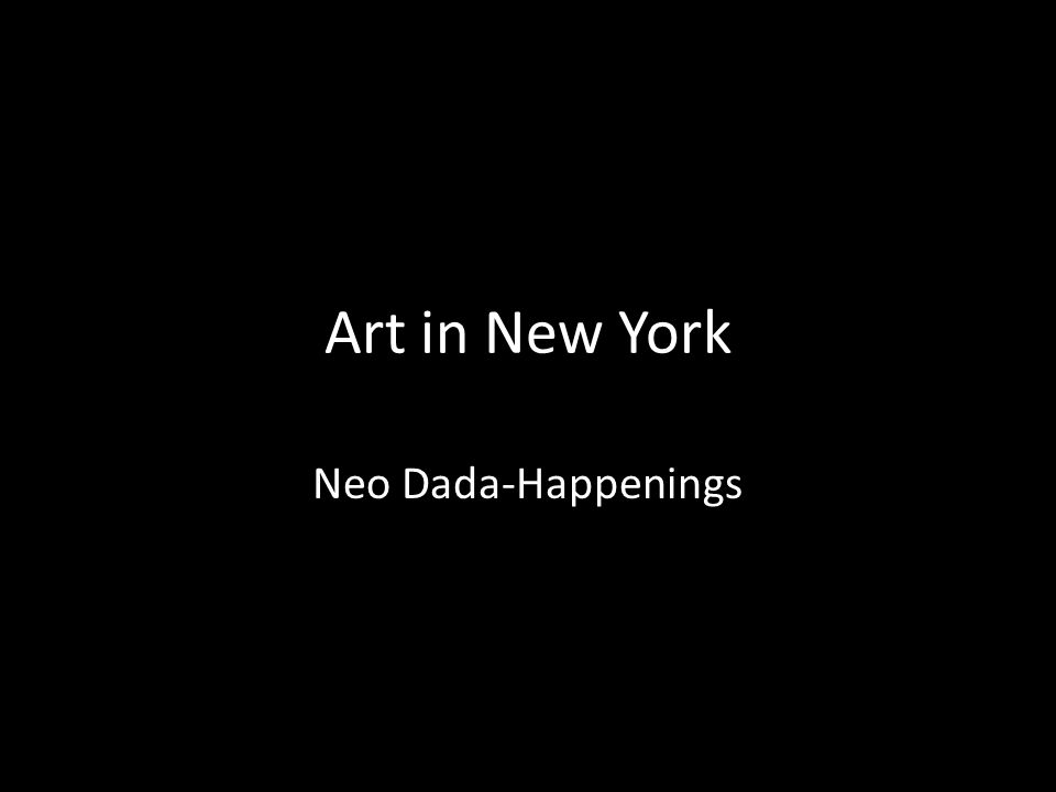 Art in New York Neo Dada-Happenings