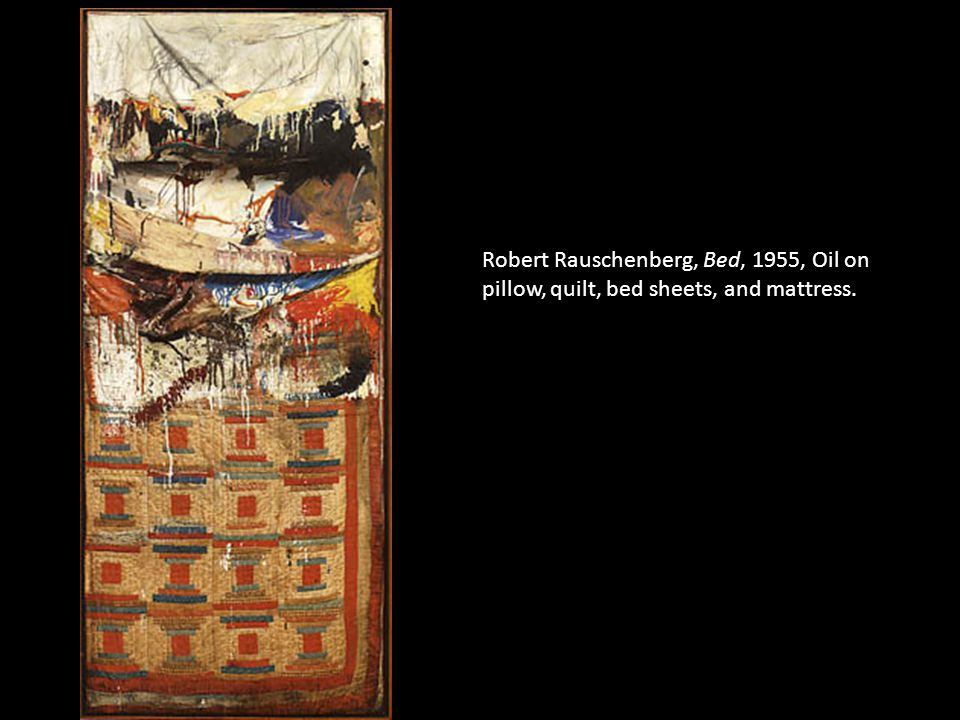 Robert Rauschenberg, Bed, 1955, Oil on pillow, quilt, bed sheets, and mattress.