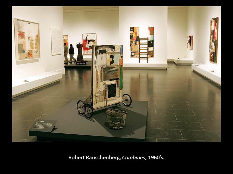 Robert Rauschenberg, Combines, 1960's.