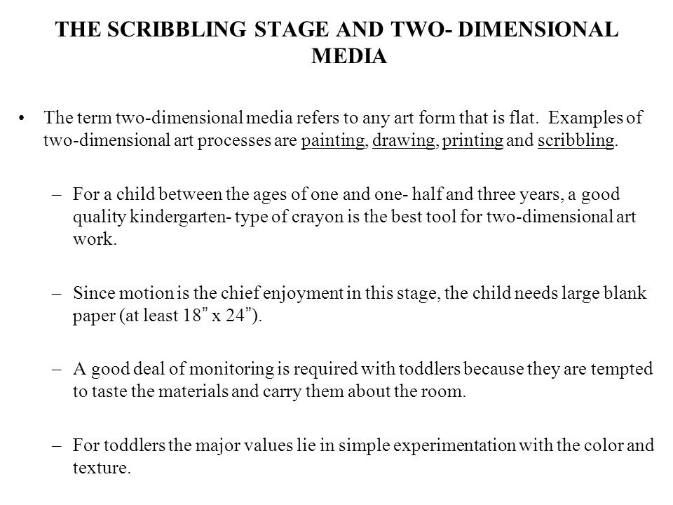THE SCRIBBLING STAGE AND TWO- DIMENSIONAL MEDIA The term two-dimensional media refers to any art form that is flat.