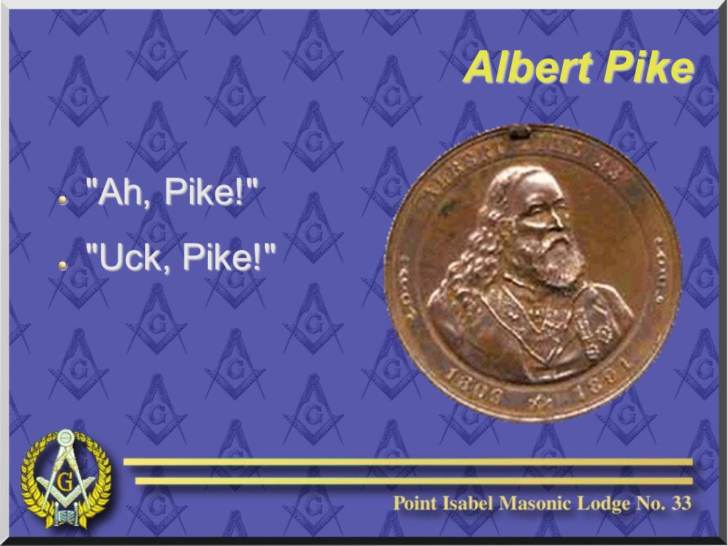 Albert Pike Ah, Pike! Uck, Pike!