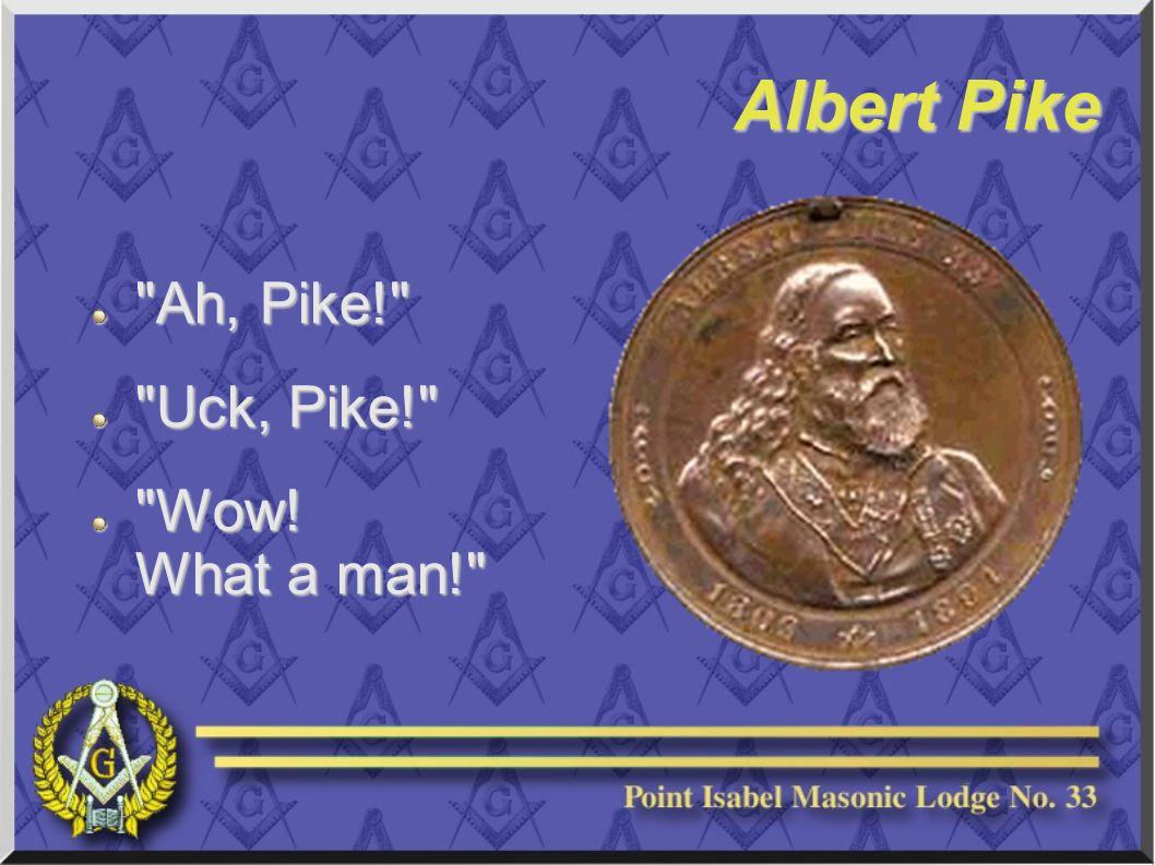 Albert Pike Ah, Pike! Uck, Pike! Wow! What a man!