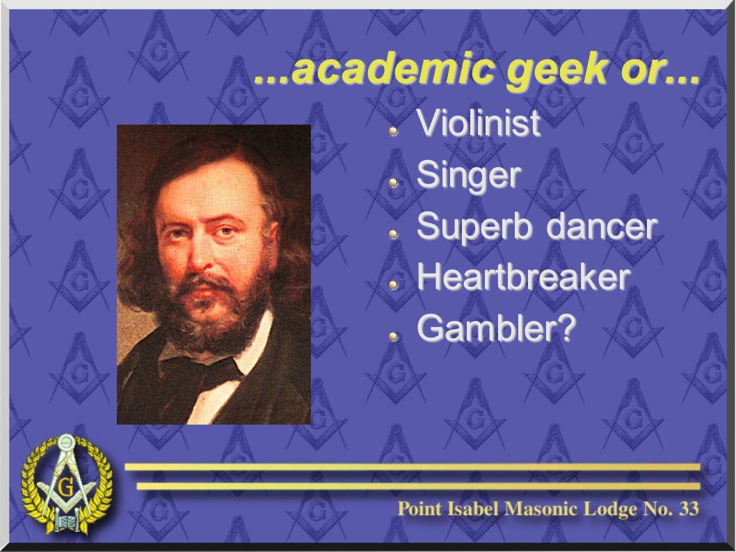 ...academic geek or... ViolinistSinger Superb dancer HeartbreakerGambler