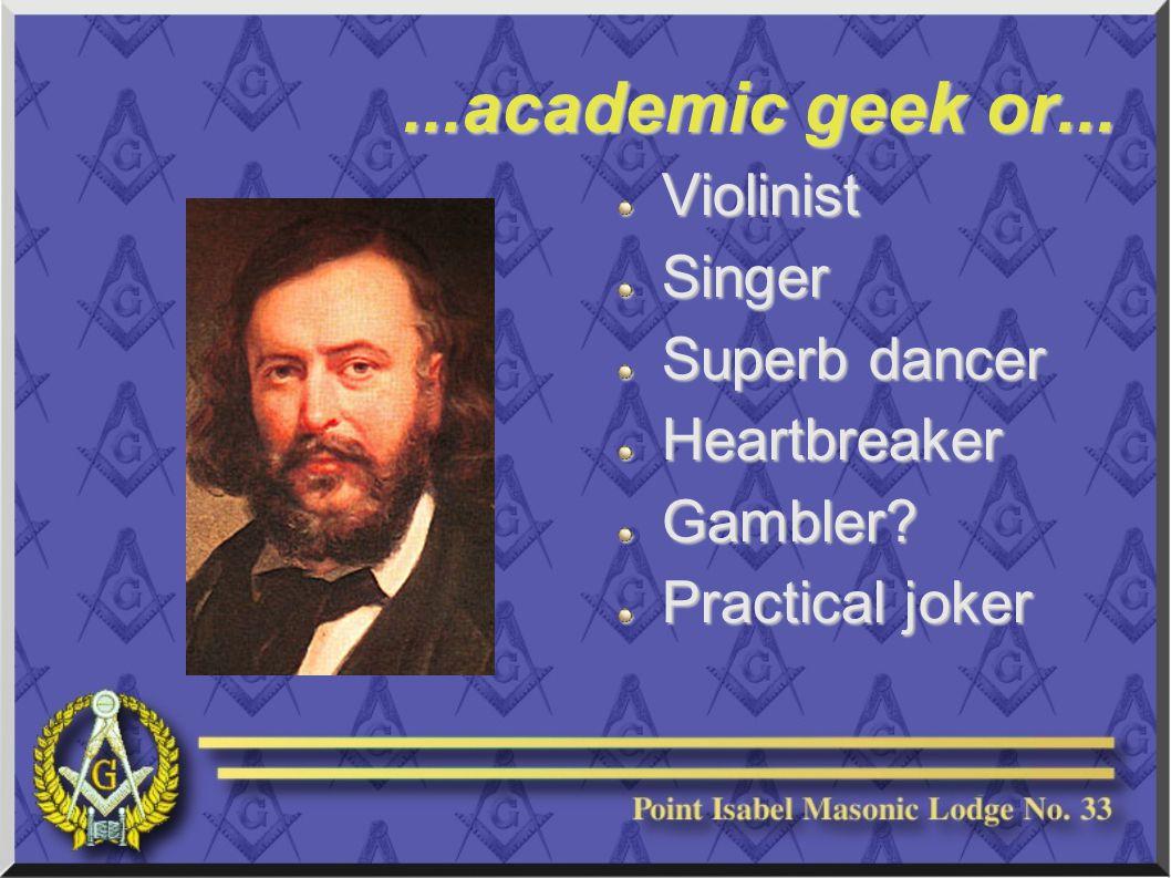 ...academic geek or... ViolinistSinger Superb dancer HeartbreakerGambler Practical joker
