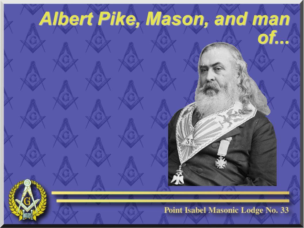 Albert Pike, Mason, and man of...