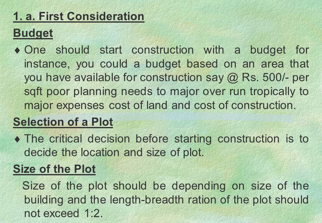 1. a. First Consideration Budget  One should start construction with a budget for instance, you could a budget based on an area that you have availab