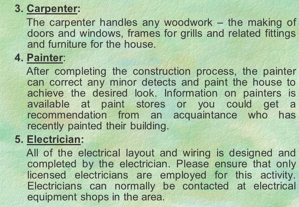 3. Carpenter: The carpenter handles any woodwork – the making of doors and windows, frames for grills and related fittings and furniture for the house