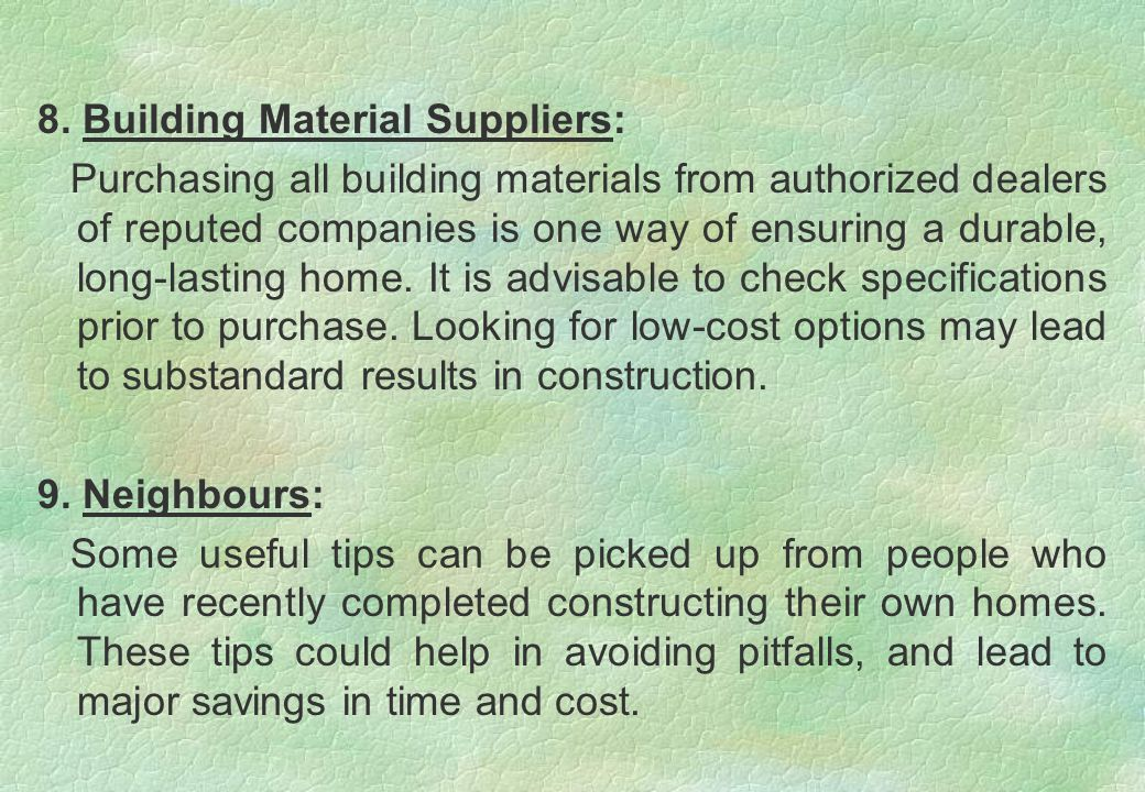 8. Building Material Suppliers: Purchasing all building materials from authorized dealers of reputed companies is one way of ensuring a durable, long-