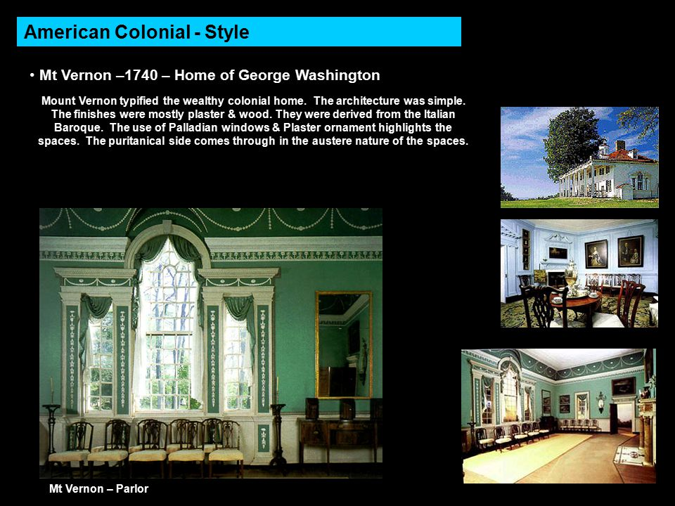 American Colonial - Style Mt Vernon –1740 – Home of George Washington Mt Vernon – Parlor Mount Vernon typified the wealthy colonial home.
