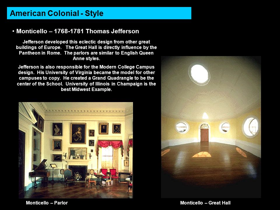 American Colonial - Style Monticello – 1768-1781 Thomas Jefferson Monticello – Parlor Jefferson developed this eclectic design from other great buildings of Europe.