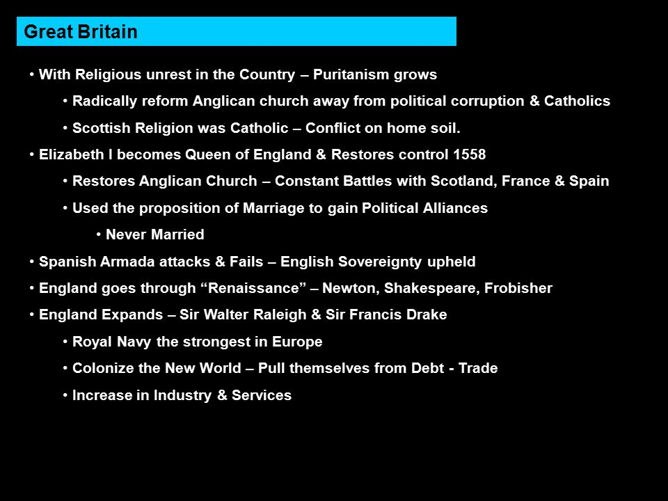 Great Britain With Religious unrest in the Country – Puritanism grows Radically reform Anglican church away from political corruption & Catholics Scottish Religion was Catholic – Conflict on home soil.