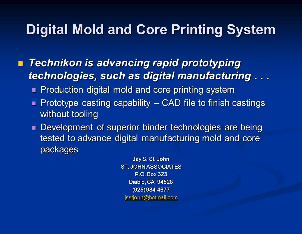 Digital Mold and Core Printing System Technikon is advancing rapid prototyping technologies, such as digital manufacturing... Technikon is advancing r